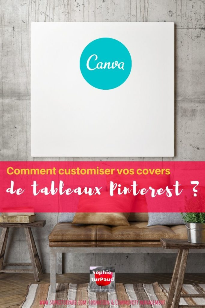 Comment customiser vos covers de tableaux Pinterest avec Canva ? via @sophieturpaud #Pinterstmarketing #Canva
