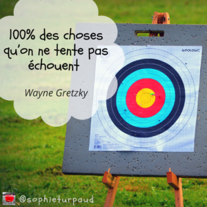 100% des choses qu'on ne tente pas échouent. Citation de Wayne Gretzky via @sophieturpaud