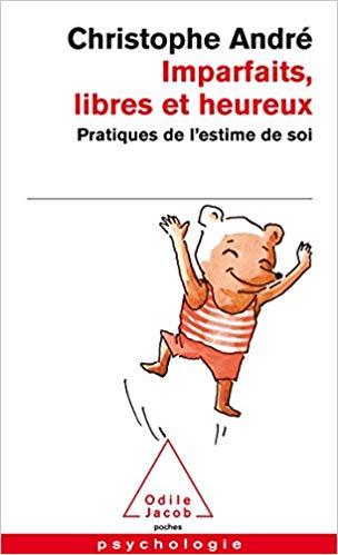 Imparfaits, libres et heureux: Pratiques de l'estime de soi Poche – 22 janvier 2009 de Christophe André