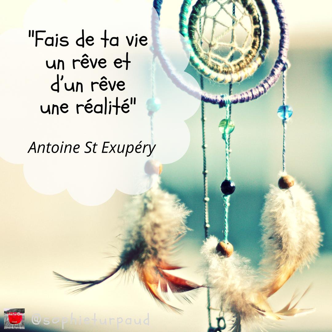 Citation d'Antoine St Exupéry _ Fais de ta vie un rêve et d'un rêve une réalité via @sophieturpaud
