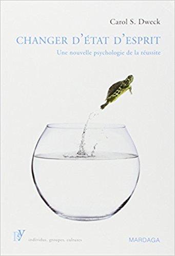 Changer d'état d'esprit : Une nouvelle psychologie de la réussite Broché – 17 mai 2010 de Carol S. Dweck