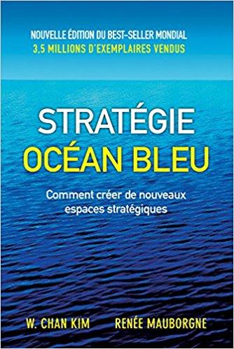 Stratégie océan bleu: Comment créer de nouveaux espaces stratégiques Broché –