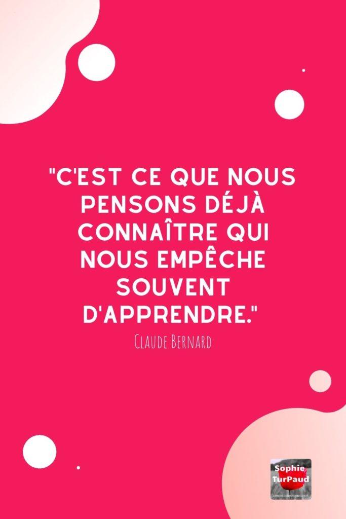 """_Citation """"C'est ce que nous pensons déjà connaître qui nous empêche souvent d'apprendre"""" Claude Bernard via @sophieturpaud"""