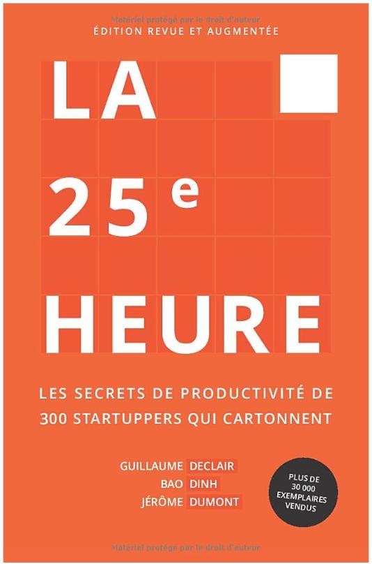 La 25e Heure: Les Secrets de Productivité de 300 Startuppers qui Cartonnent Broché – 10 novembre 2017