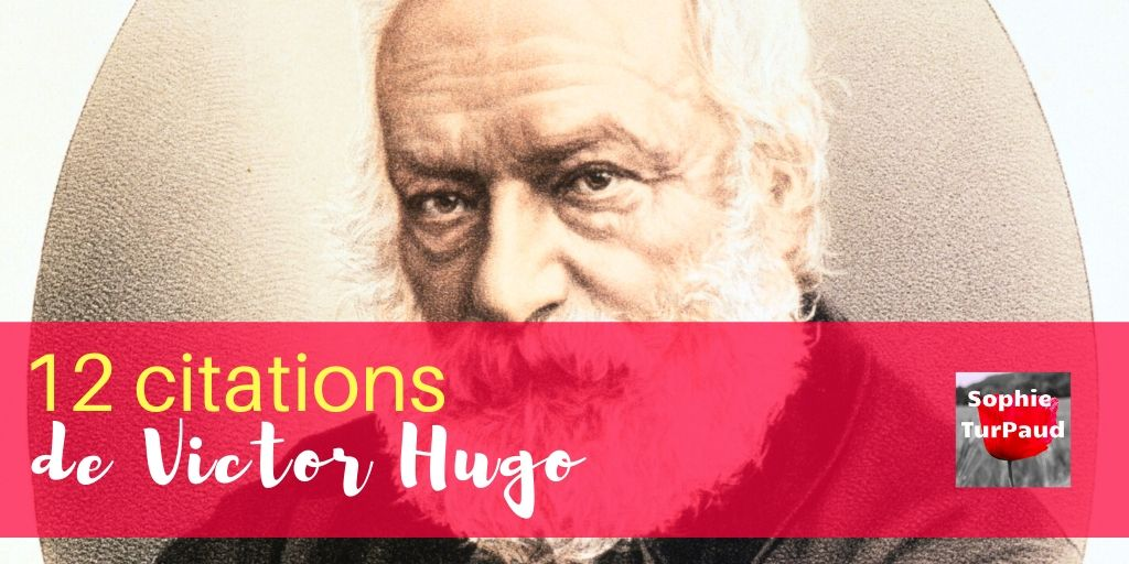 12 citations de Victor Hugo