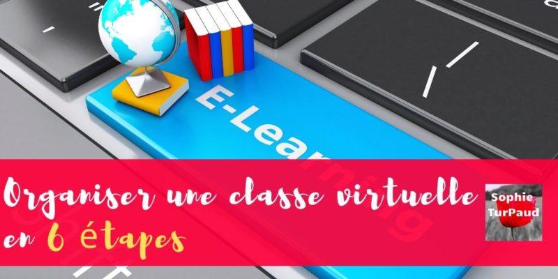 Comment organiser votre classe virtuelle en 6 étapes ?