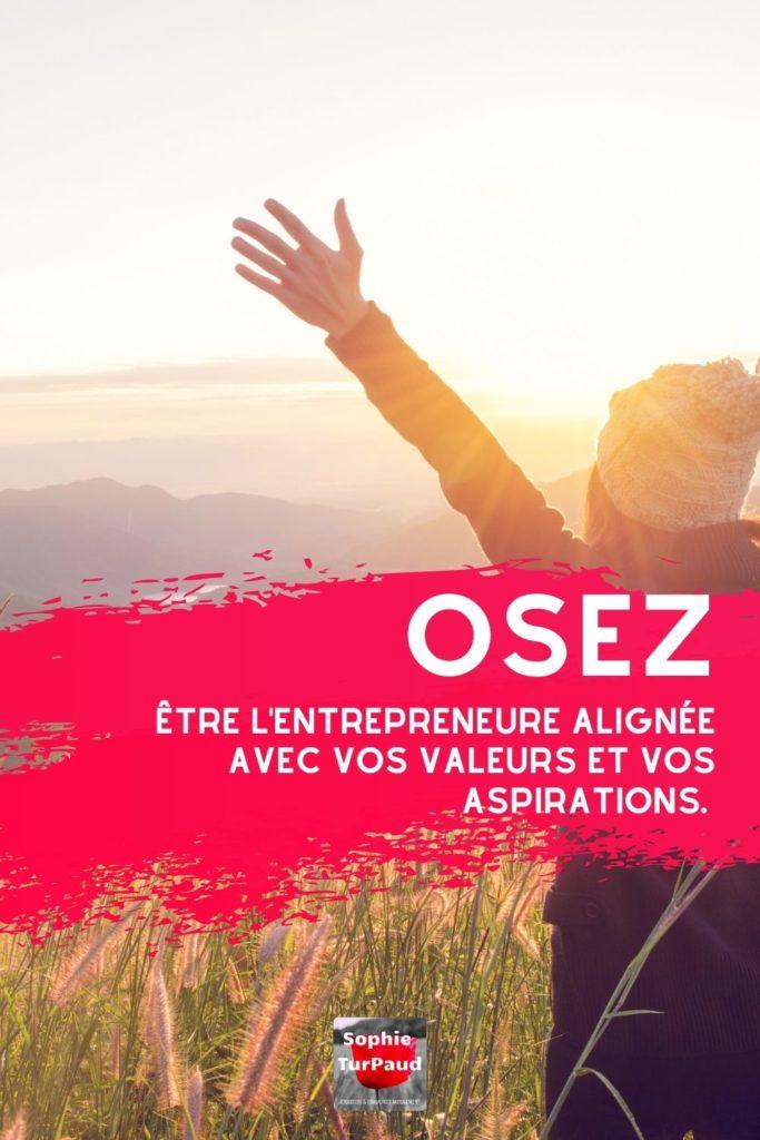Osez être l'entrepreneure alignée avec vos valeurs et aspirations via @sophieturpaud